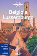 guida Belgio e Lussemburgo Bruxelles, Brugge, le Fiandre, Anversa, Vallonia, Ardenne per un viaggio perfetto 2016