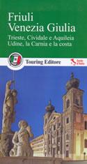 guida Friuli Venezia Giulia con Trieste, Cividale, Aquileia, Udine, la Carnia, il Carso 2017