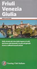 guida Friuli Venezia Giulia con Trieste, Cividale, Aquileia, Udine, la Carnia, il Carso 2019