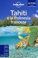 guida Tahiti e la Polinesia francese con Mo'orea, Huahine, Ra'iatera Taha'a, Bora Bora, Maupiti, Isole Tuamotu, Marchesi Australi, Arcipelago Gambier 2017