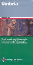guida Umbria con Perugia, Terni, Orvieto, il Trasimeno, i Sibillini e luoghi di San Francesco